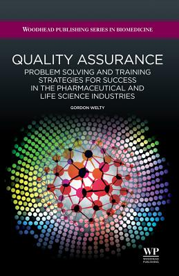Quality Assurance: Problem Solving and Training Strategies for Success in the Pharmaceutical and Life Science Industries - Welty, Gordon