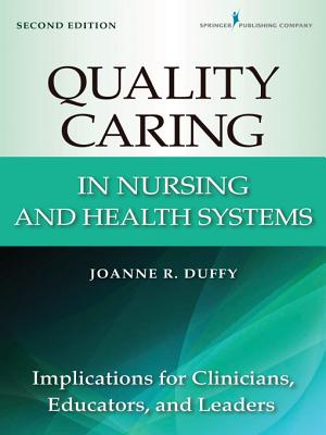 Quality Caring in Nursing and Health Systems: Implications for Clinicians, Educators, and Leaders, 2nd Edition - Duffy, Joanne R, PhD, RN, Faan