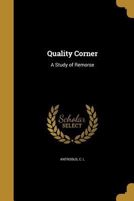 Quality Corner: A Study of Remorse - Antrobus, C L (Creator)