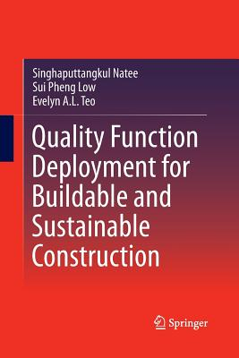 Quality Function Deployment for Buildable and Sustainable Construction - Natee, Singhaputtangkul, and Low, Sui Pheng, and Teo, Evelyn a L