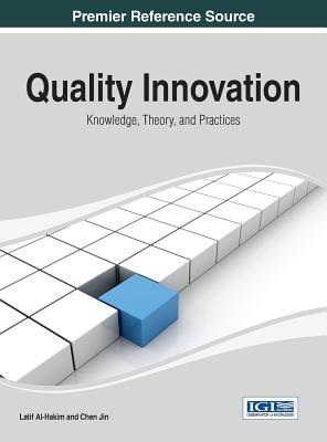 Quality Innovation: Knowledge, Theory, and Practices - Latif, Al-Hakim, and Al-Hakim, and Al-Hakim, Latif (Editor)