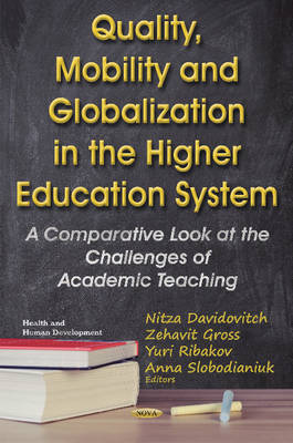 Quality, Mobility & Globalization in the Higher Education System: A Comparative Look at the Challenges of Academic Teaching - Davidovitch, Nitza (Editor), and Gross, Zehavit (Editor), and Ribakov, Yuri (Editor)