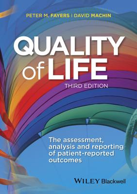 Quality of Life: The Assessment, Analysis and Reporting of Patient-reported Outcomes - Fayers, Peter M., and Machin, David