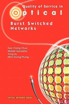 Quality of Service in Optical Burst Switched Networks - Chua, Kee Chaing, and Gurusamy, Mohan, and Liu, Yong