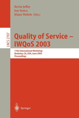 Quality of Service - Iwqos 2003: 11th International Workshop, Berkeley, CA, USA, June 2-4, 2003, Proceedings - Stoica, Ion (Editor), and Wehrle, Klaus (Editor), and Jeffay, Kevin (Editor)