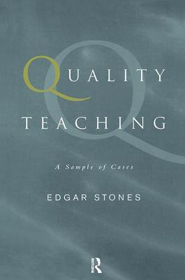 Quality Teaching: A Sample of Cases - Stones, Edgar, Professor