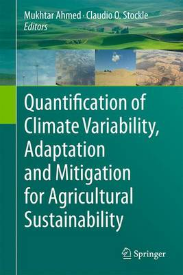Quantification of Climate Variability, Adaptation and Mitigation for Agricultural Sustainability - Ahmed, Mukhtar (Editor), and Stockle, Claudio O (Editor)