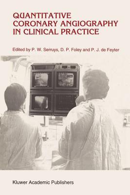 Quantitative Coronary Angiography in Clinical Practice - Serruys, Patrick W. (Editor), and Foley, David P. (Editor), and De Feyter, Pim J. (Editor)