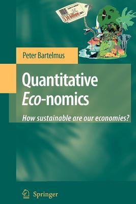 Quantitative Eco-nomics: How sustainable are our economies? - Bartelmus, Peter