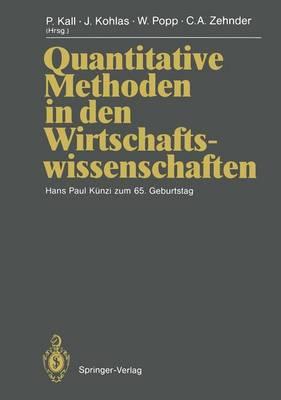 Quantitative Methoden in Den Wirtschaftswissenschaften: Hans Paul Kunzi Zum 65. Geburtstag - Kall, Peter (Editor), and Albach, H (Contributions by), and Kohlas, Juerg (Editor)