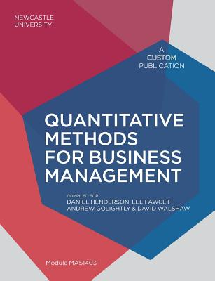 Quantitative Methods for Business Management: Module Mas1403 - Henderson, Daniel (Editor), and Fawcett, Lee (Editor), and Golightly, Andrew (Editor)