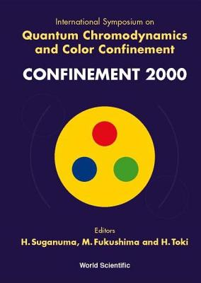 Quantum Chromodynamics and Color Confinement (Confinement 2000) - Proceedings of the International Symposium - Fukushima, M (Editor), and Suganuma, Hideo (Editor), and Toki, Hiroshi (Editor)