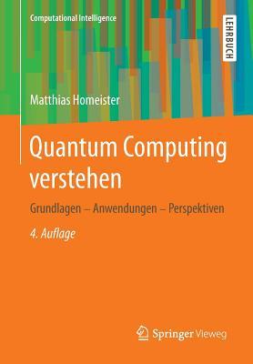 Quantum Computing Verstehen: Grundlagen - Anwendungen - Perspektiven - Homeister, Matthias