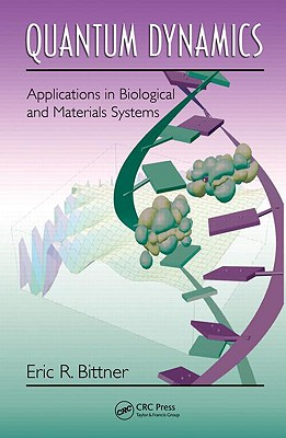 Quantum Dynamics: Applications in Biological and Materials Systems - Bittner, Eric R
