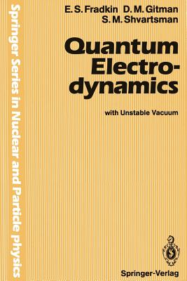 Quantum Electrodynamics: With Unstable Vacuum - Fradkin, E S, and Gitman, D M, and Shvartsman, S M