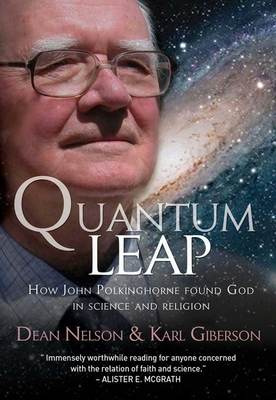 Quantum Leap: How John Polkinghorne found God in science and religion - Giberson, Karl W.