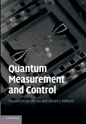 Quantum Measurement and Control - Wiseman, Howard M., and Milburn, Gerard J.
