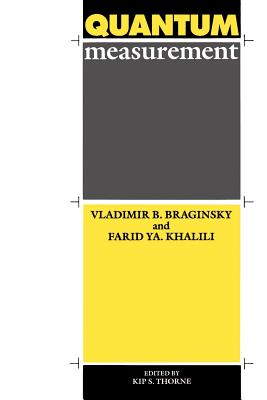 Quantum Measurement - Braginsky, Vladimir B, and Khalili, Farid YA, and Thorne, Kip S (Editor)
