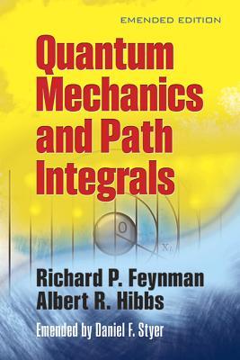 Quantum Mechanics and Path Integrals - Feynman, Richard P, and Hibbs, Albert R, and Styer, Daniel F