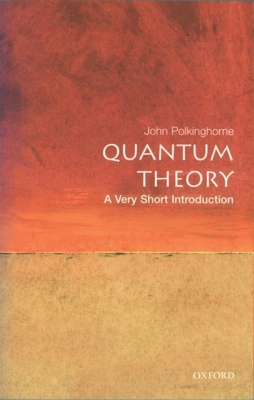 Quantum Theory: A Very Short Introduction - Polkinghorne, John