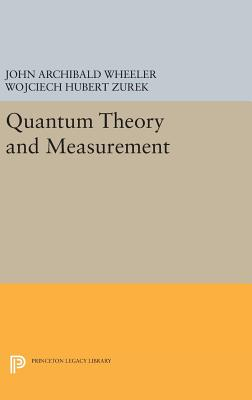 Quantum Theory and Measurement - Wheeler, John Archibald (Editor), and Zurek, Wojciech Hubert (Editor)