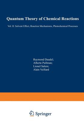 Quantum Theory of Chemical Reactions: II: Solvent Effect, Reaction Mechanisms, Photochemical Processes - Daudel, R (Editor)
