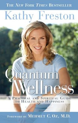 Quantum Wellness: A Practical Guide to Health and Happiness - Freston, Kathy