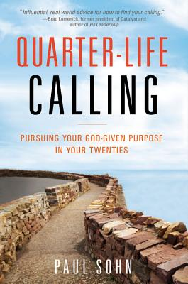 Quarter-Life Calling: Pursuing Your God-Given Purpose in Your Twenties - Sohn, Paul