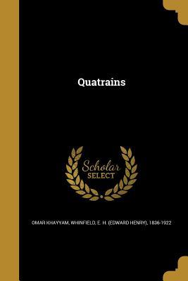 Quatrains - Khayyam, Omar, and Whinfield, E H (Edward Henry) 1836-19 (Creator)
