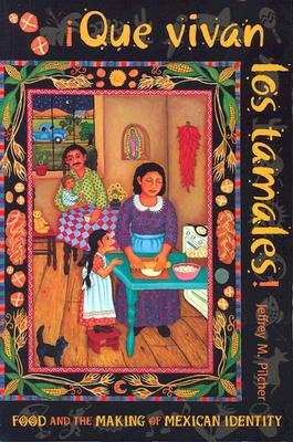 Que Vivan Los Tamales!: Food and the Making of Mexican Identity - Pilcher, Jeffrey M