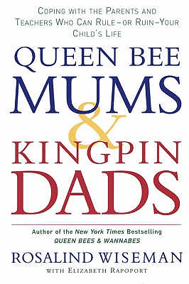 Queen Bee Mums And Kingpin Dads: Dealing with the difficult parents in your child's life - Wiseman, Rosalind