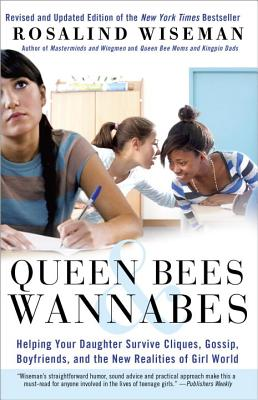 Queen Bees & Wannabes: Helping Your Daughter Survive Cliques, Gossip, Boyfriends, and the New Realities of Girl World - Wiseman, Rosalind