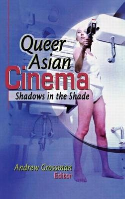 Queer Asian Cinema - Grossman, Andrew