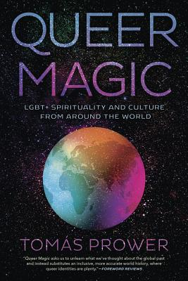 Queer Magic: LGBT+ Spirituality and Culture from Around theWorld - Prower, Tomas