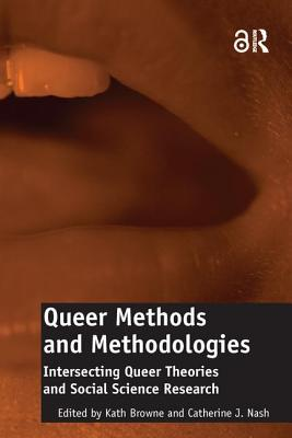 Queer Methods and Methodologies (Open Access): Intersecting Queer Theories and Social Science Research - Nash, Catherine J., and Browne, Kath (Editor)