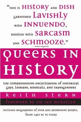 Queers in History: The Comprehensive Encyclopedia of Historical Gays, Lesbians, Bisexuals, and Transgenders - Stern, Keith, Rabbi, and McKellen, Ian, Sir (Foreword by)