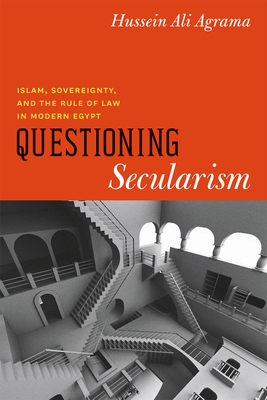 Questioning Secularism: Islam, Sovereignty, and the Rule of Law in Modern Egypt - Agrama, Hussein Ali