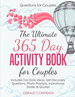 Questions for Couples: The Ultimate 365 Day Activity Book for Couples. Includes Fun Date Ideas, Self Discovery Questions, Photo Prompts, Inspirational Stories and Quotes! - Confienza, Gerald
