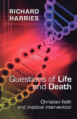 Questions of Life and Death: Christian Faith and Medical Intervention - Harries, Richard
