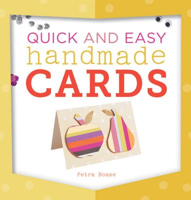 Quick and Easy Handmade Cards - Boase, Petra