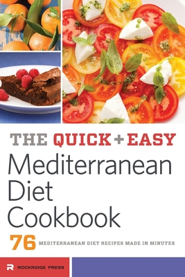 Quick and Easy Mediterranean Diet Cookbook: 76 Mediterranean Diet Recipes Made in Minutes - Rockridge Press