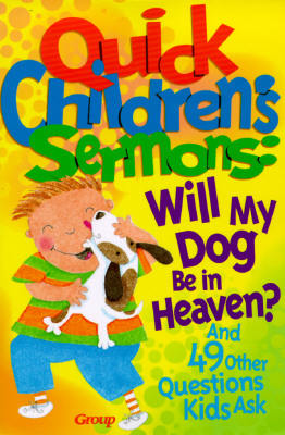Quick Children's Sermons: Will My Dog Be in Heaven?: And 49 Other Questions Kids Ask - Group Publishing