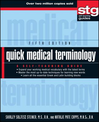 Quick Medical Terminology: A Self-Teaching Guide - Steiner, Shirley Soltesz, and Capps, Natalie Pate