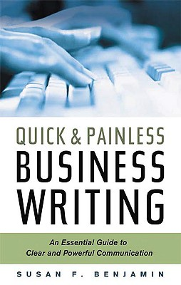 Quick & Painless Business Writing: An Essential Guide to Clear and Powerful Communication - Benjamin, Susan F