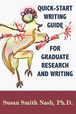 Quick-Start Writing Guide for Graduate Research and Writing - Nash Ph D, Susan Smith