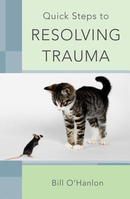 Quick Steps to Resolving Trauma - O'Hanlon, Bill