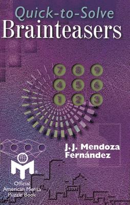 Quick-To-Solve Brainteasers - Mendoza Fernandez, J J, and Fernandez, J J Mendoza, and Stillson, Alan