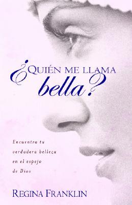 Quien Me Llama Bella?: Encuentra Tu Verdadera Belleza en el Espejo de Dios - Franklin, Regina