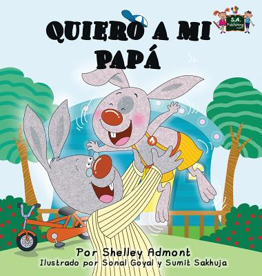 Quiero a Mi Papa: I Love My Dad (Spanish Edition) - Admont, Shelley, and Publishing, S a