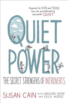Quiet Power: The Secret Strengths of Introverts - Cain, Susan, Dr., and Mone, Gregory, and Moroz, Erica
